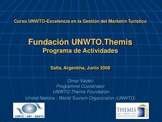 Curso UNWTO-Excelencia en la Gesti n del Marketin Tur stico   Fundaci n UNWTO.Themis  Programa de Actividades   Salta, A