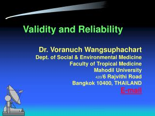 Validity and Reliability  Dr. Voranuch Wangsuphachart Dept. of Social  Environmental Medicine Faculty of Tropical Medici