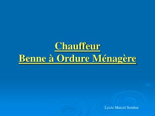 Chauffeur  Benne   Ordure M nag re