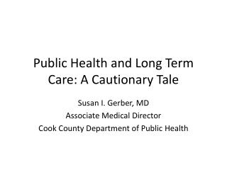 Public Health and Long Term Care: A Cautionary Tale