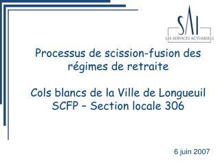 Processus de scission-fusion des r gimes de retraite  Cols blancs de la Ville de Longueuil SCFP   Section locale 306