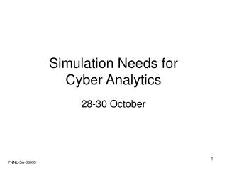 Simulation Needs for  Cyber Analytics