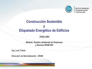 Construcci n Sostenible y Etiquetado Energ tico de Edificios    FADU-UBA  M dulo: Gesti n Ambiental de Empresas  y Norma