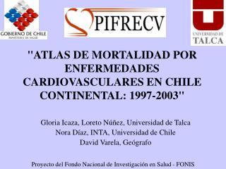 ATLAS DE MORTALIDAD POR ENFERMEDADES CARDIOVASCULARES EN CHILE CONTINENTAL: 1997-2003