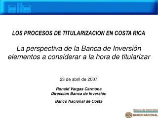 LOS PROCESOS DE TITULARIZACION EN COSTA RICA  La perspectiva de la Banca de Inversi n elementos a considerar a la hora d
