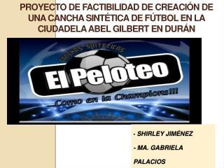 - Shirley Jim nez  - Ma. Gabriela Palacios  - Silvia Villamar garc a