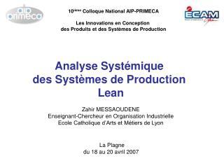 Analyse Syst mique  des Syst mes de Production  Lean  Zahir MESSAOUDENE Enseignant-Chercheur en Organisation Industriell
