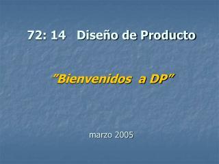 72: 14   Dise o de Producto    Bienvenidos  a DP     marzo 2005