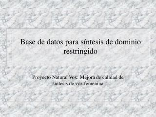 Base de datos para s ntesis de dominio restringido