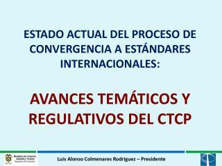 ESTADO ACTUAL DEL PROCESO DE CONVERGENCIA A EST NDARES INTERNACIONALES:    AVANCES TEM TICOS Y REGULATIVOS DEL CTCP