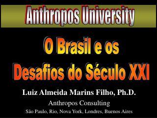 Luiz Almeida Marins Filho, Ph.D. Anthropos Consulting S o Paulo, Rio, Nova York, Londres, Buenos Aires