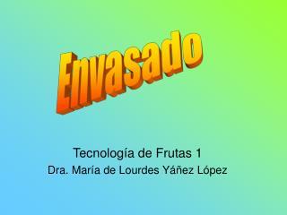 Tecnolog a de Frutas 1 Dra. Mar a de Lourdes Y  ez L pez