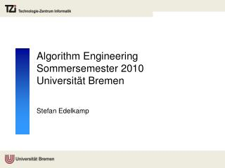 Algorithm Engineering Sommersemester 2010 Universit t Bremen