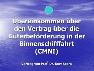 bereinkommen  ber den Vertrag  ber die G terbef rderung in der Binnenschifffahrt CMNI  Vortrag von Prof. Dr. Kurt Spera