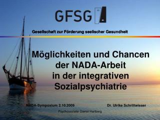 M glichkeiten und Chancen der NADA-Arbeit in der integrativen Sozialpsychiatrie    NADA-Symposium 2.10.2009       Dr. Ul