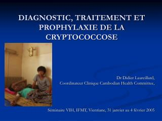DIAGNOSTIC, TRAITEMENT ET PROPHYLAXIE DE LA CRYPTOCOCCOSE