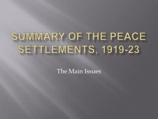 Summary of the peace settlements, 1919-23
