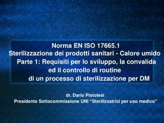 Norma EN ISO 17665.1 Sterilizzazione dei prodotti sanitari - Calore umido     Parte 1: Requisiti per lo sviluppo, la con