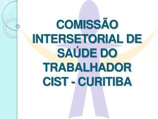 COMISS O INTERSETORIAL DE SA DE DO TRABALHADOR   CIST - CURITIBA