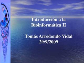 Introducci n a la Bioinform tica II  Tom s Arredondo Vidal 29