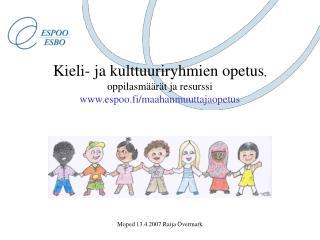 Kieli- ja kulttuuriryhmien opetus, oppilasm  r t ja resurssi espoo.fi