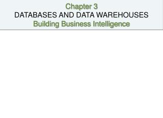 Chapter 3  DATABASES AND DATA WAREHOUSES Building Business Intelligence