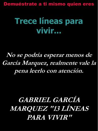 Demu strate a ti mismo quien eres   Trece l neas para vivir...   No se podr a esperar menos de Garc a Marquez, realmente