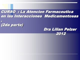 CURSO  : La Atencion Farmaceutica en las Interacciones  Medicamentosas . 2da parte                                    Dr