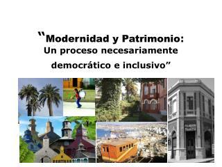 Modernidad y Patrimonio:  Un proceso necesariamente democr tico e inclusivo