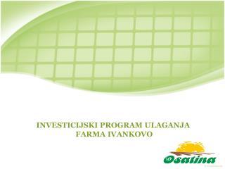 INVESTICIJSKI PROGRAM ULAGANJA  FARMA IVANKOVO