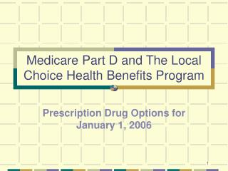Medicare Part D and The Local Choice Health Benefits Program