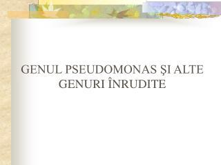 GENUL PSEUDOMONAS SI ALTE GENURI  NRUDITE