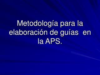 Metodolog a para la elaboraci n de gu as  en la APS.