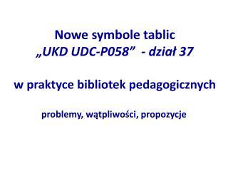 Nowe symbole tablic  UKD UDC-P058   - dzial 37  w praktyce bibliotek pedagogicznych