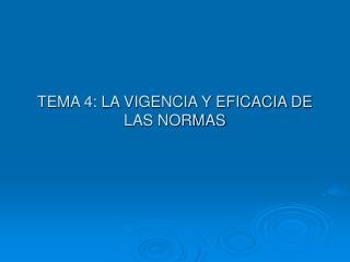 TEMA 4: LA VIGENCIA Y EFICACIA DE LAS NORMAS