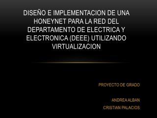 DISE O E IMPLEMENTACION DE UNA HONEYNET PARA LA RED DEL DEPARTAMENTO DE ELECTRICA Y ELECTRONICA DEEE UTILIZANDO VIRTUALI
