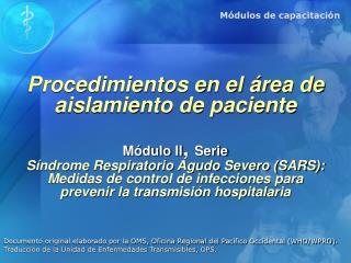 Procedimientos en el  rea de aislamiento de paciente  M dulo II, Serie S ndrome Respiratorio Agudo Severo SARS: Medidas