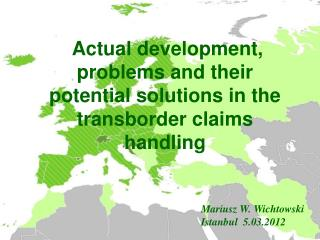 Actual development, problems and their potential solutions in the transborder claims handling