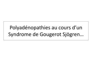 Polyad nopathies au cours d un Syndrome de Gougerot Sj gren