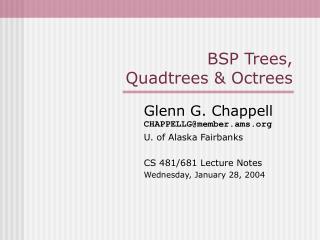 BSP Trees, Quadtrees  Octrees