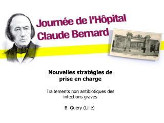 Nouvelles strat gies de prise en charge  Traitements non antibiotiques des infections graves   B. Guery Lille