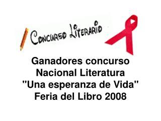 Ganadores concurso  Nacional Literatura  Una esperanza de Vida Feria del Libro 2008