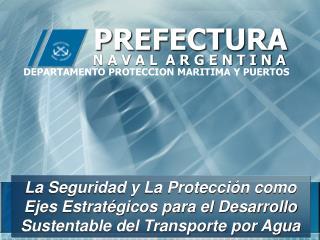La Seguridad y La Protecci n como Ejes Estrat gicos para el Desarrollo Sustentable del Transporte por Agua