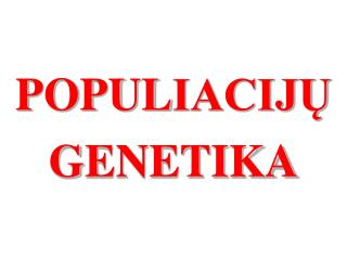 POPULIACIJU  GENETIKA