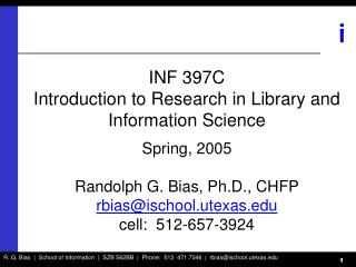 INF 397C Introduction to Research in Library and Information Science  Spring, 2005  Randolph G. Bias, Ph.D., CHFP rbiasi