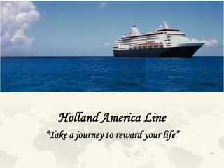 Holland America Line  Take a journey to reward your life