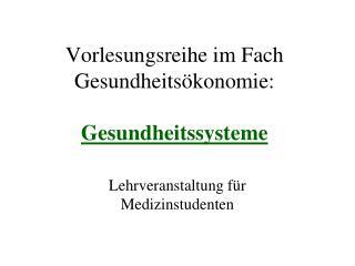 Vorlesungsreihe im Fach Gesundheits konomie:  Gesundheitssysteme