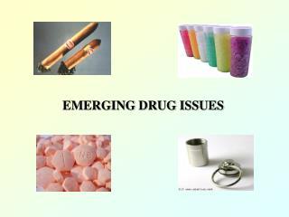 EMERGING DRUG ISSUES