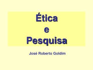 Jos  Roberto Goldim