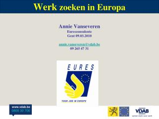 Werk zoeken in Europa  Annie Vanseveren  Euresconsulente Gent 09.03.2010  annie.vanseverenvdab.be  09 265 47 31